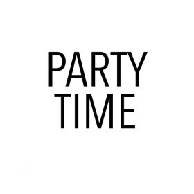 "featured image for post - white with black text that says ""party time"""